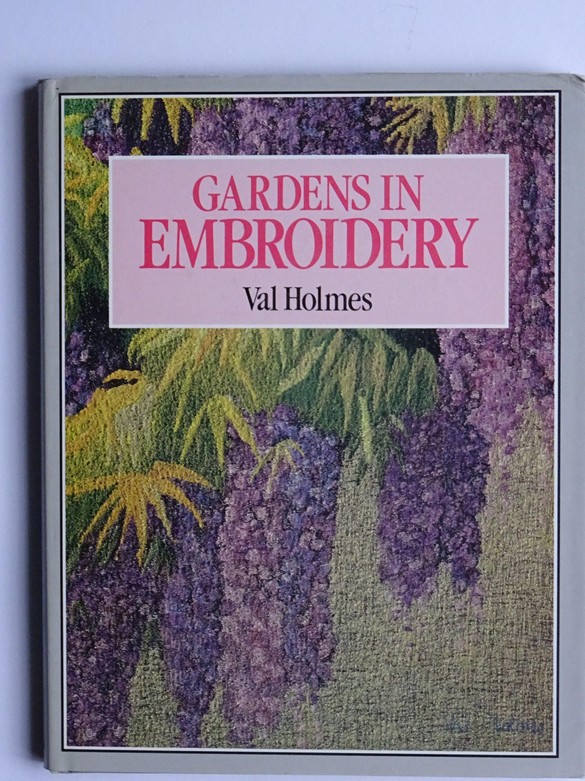 Holmes, Val - Gardens in Embroidery