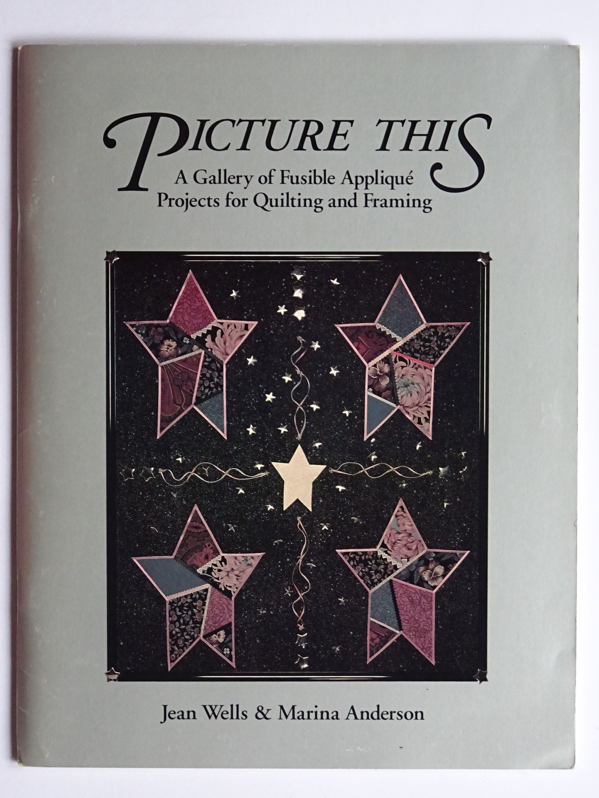 Wells, Jean & Anderson, Marina - Picture This. A Gallery of Fusible Applique