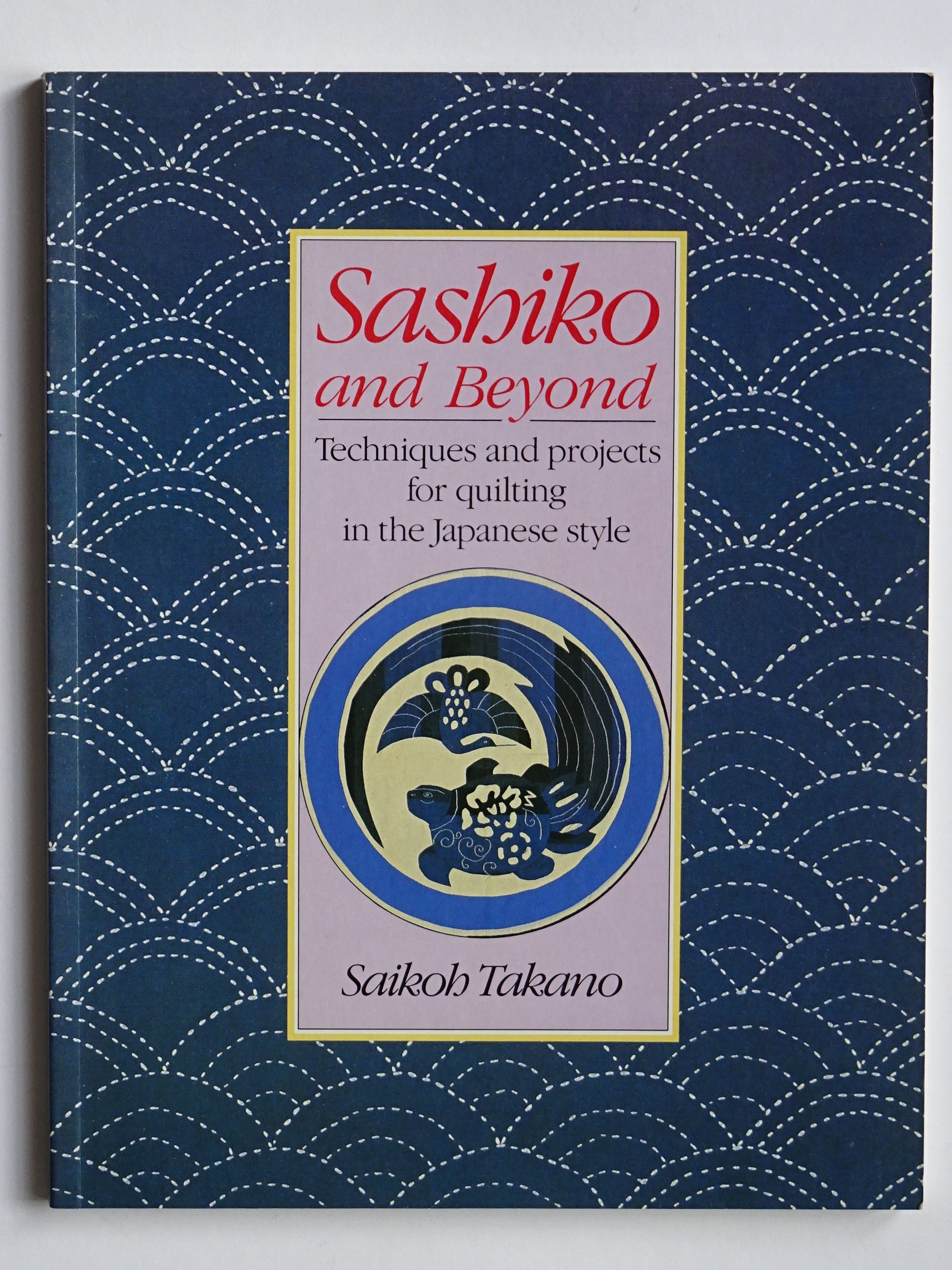Takano, Saikoh - Sashiko and Beyond.  Techniques and Projects for Quilting in the Japanese Style.