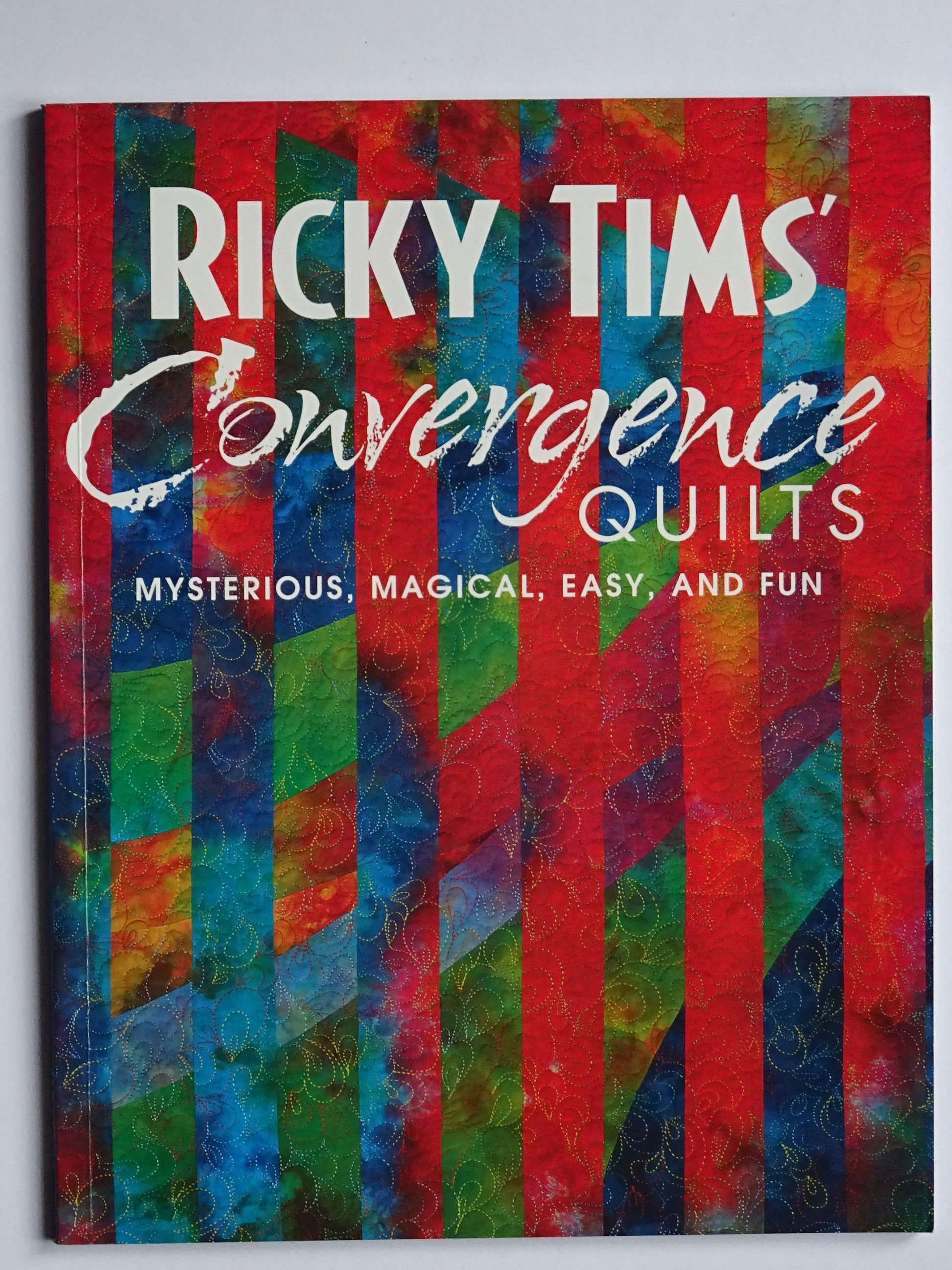 Timms, Ricky - Ricky Timms Convergence Quilts. Mysterious, Magical Easy and Fun.