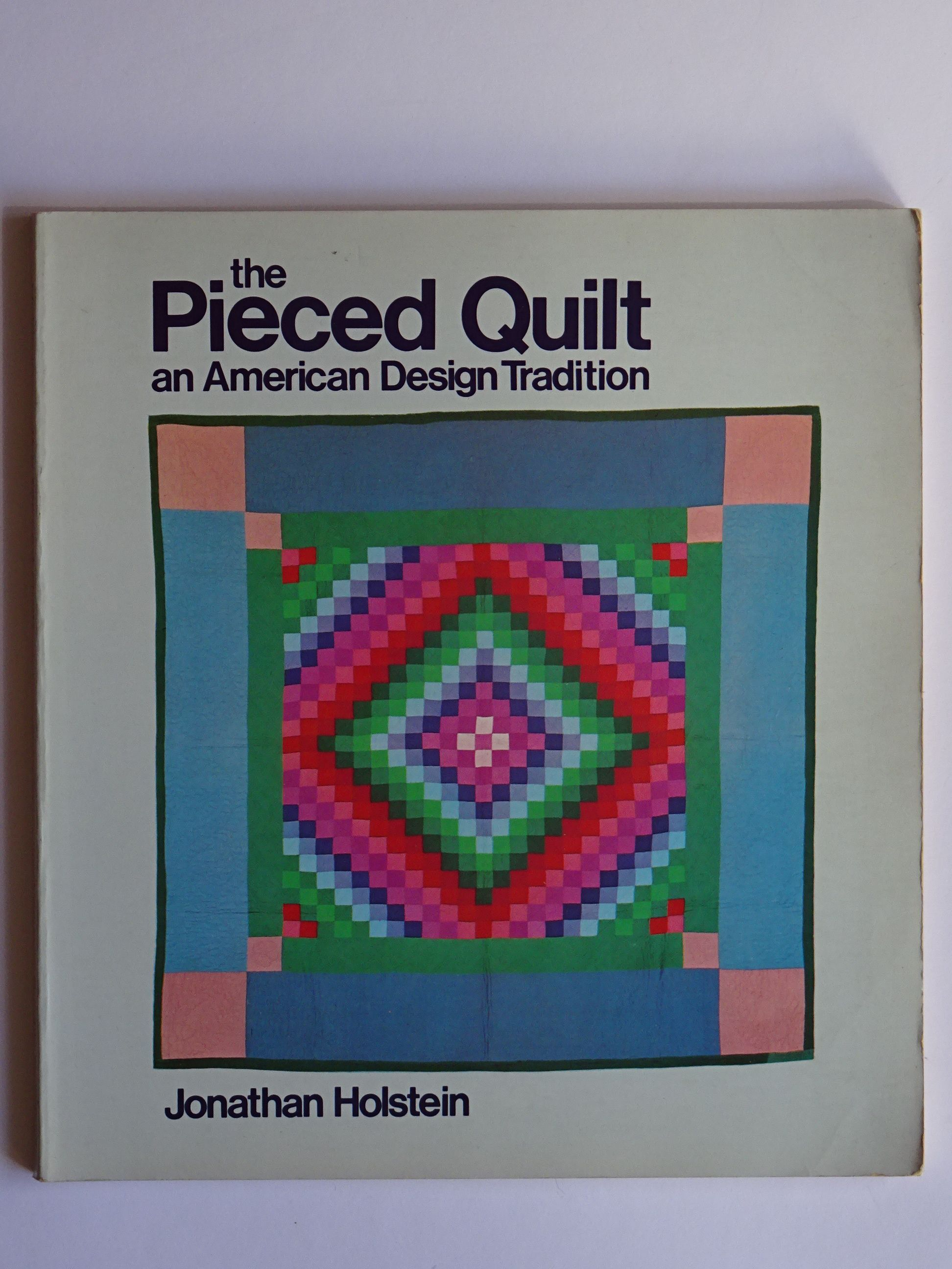Holstein, Jonathan - The Pieced Quilt an American Design Tradition