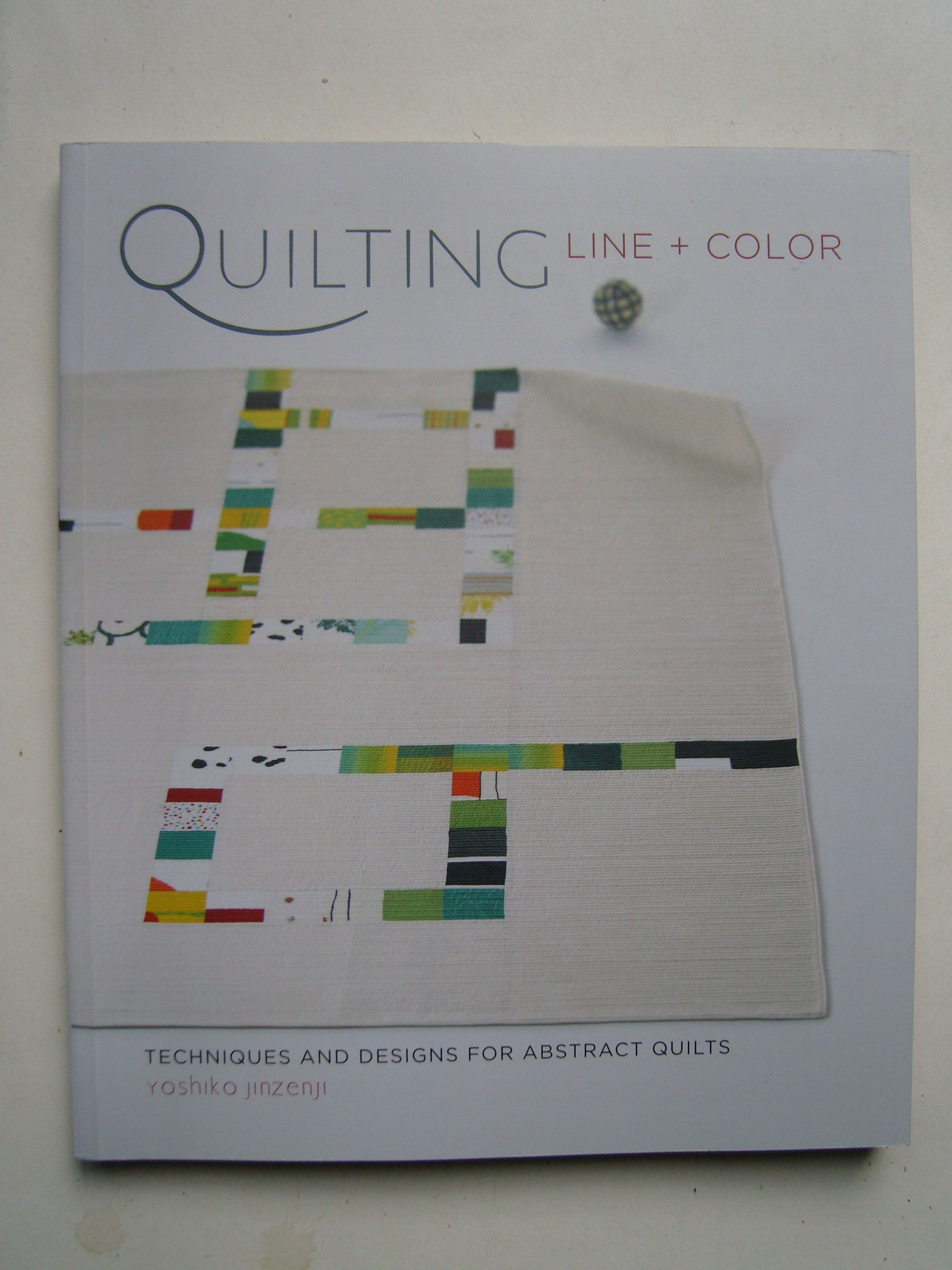 Jinzenji, Yoshiko – Quilting  Line & Color – Techniques and designs for abstract quilts.