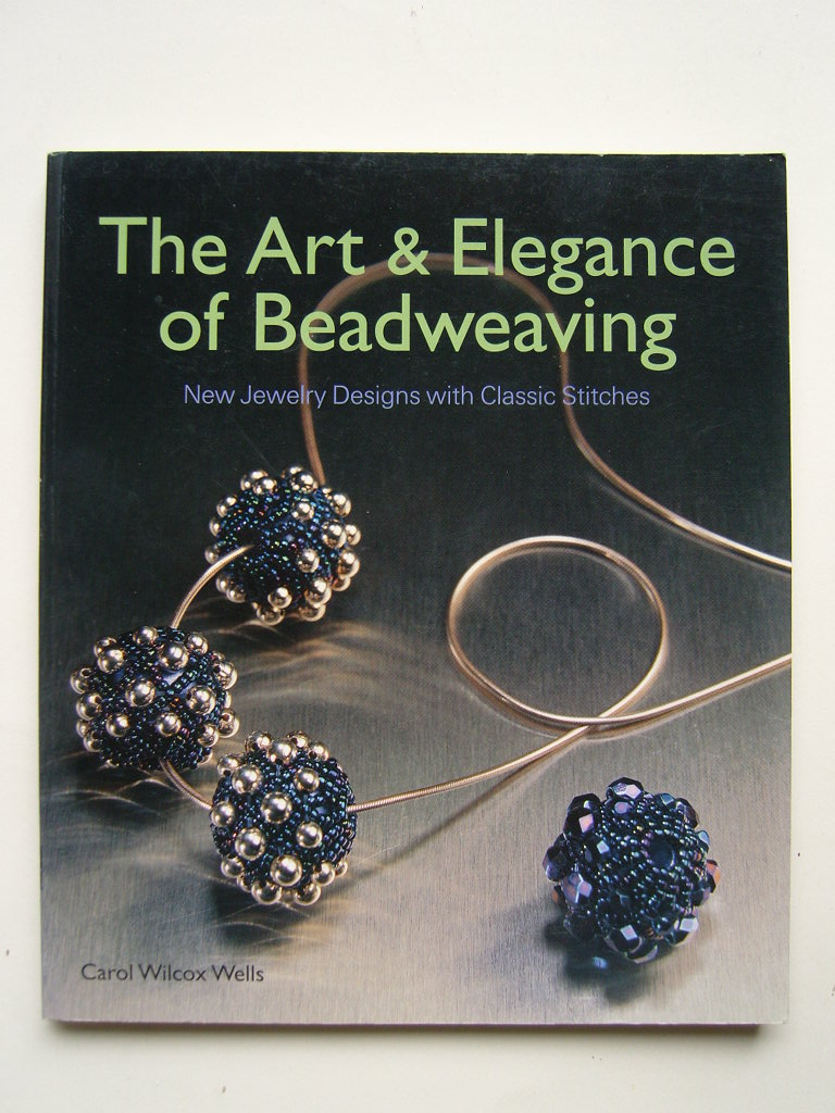 Wilcox Wells, Carol - The Art and Elegance of Beadweaving. New Jewelry Designs with classic Stitches