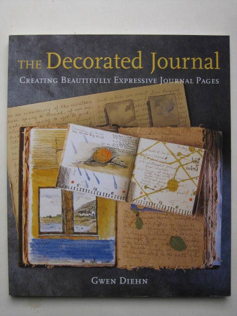 Diehn, Gwen - The Decorated Journal.Creating Beautiful Expressive Journal Pages