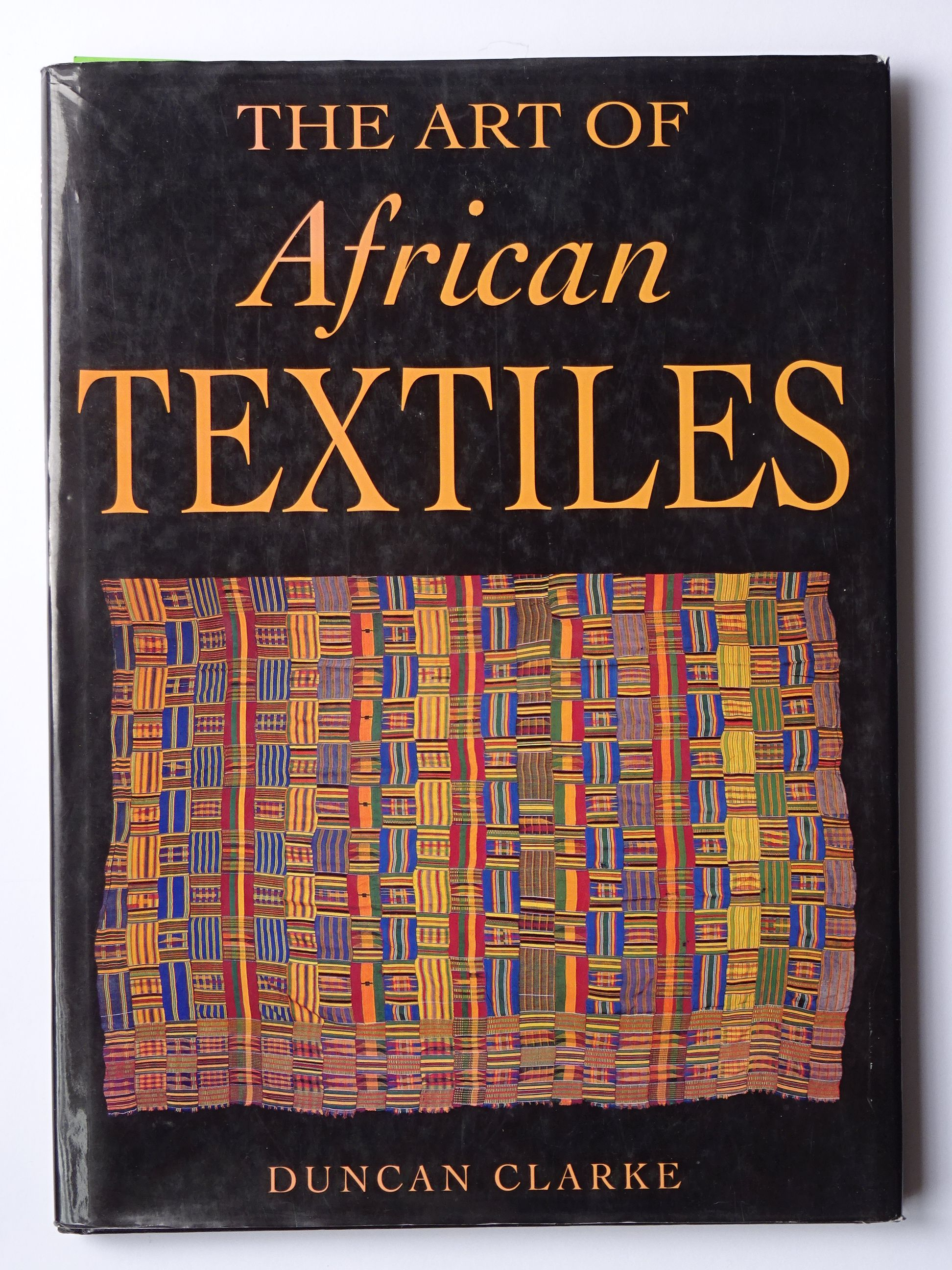 Clarke, Dunkan  The Art of Aftican Textiles